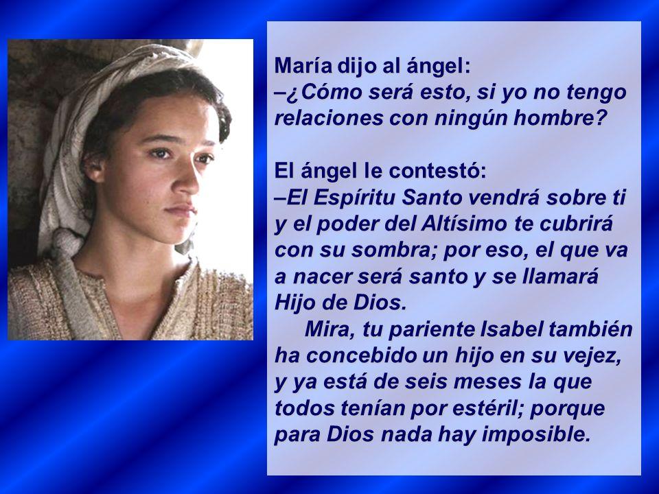 María dijo al ángel: –¿Cómo será esto, si yo no tengo relaciones con ningún hombre