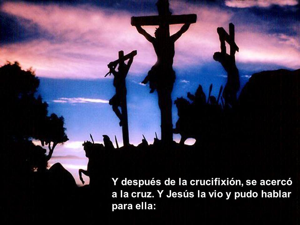 Y después de la crucifixión, se acercó a la cruz