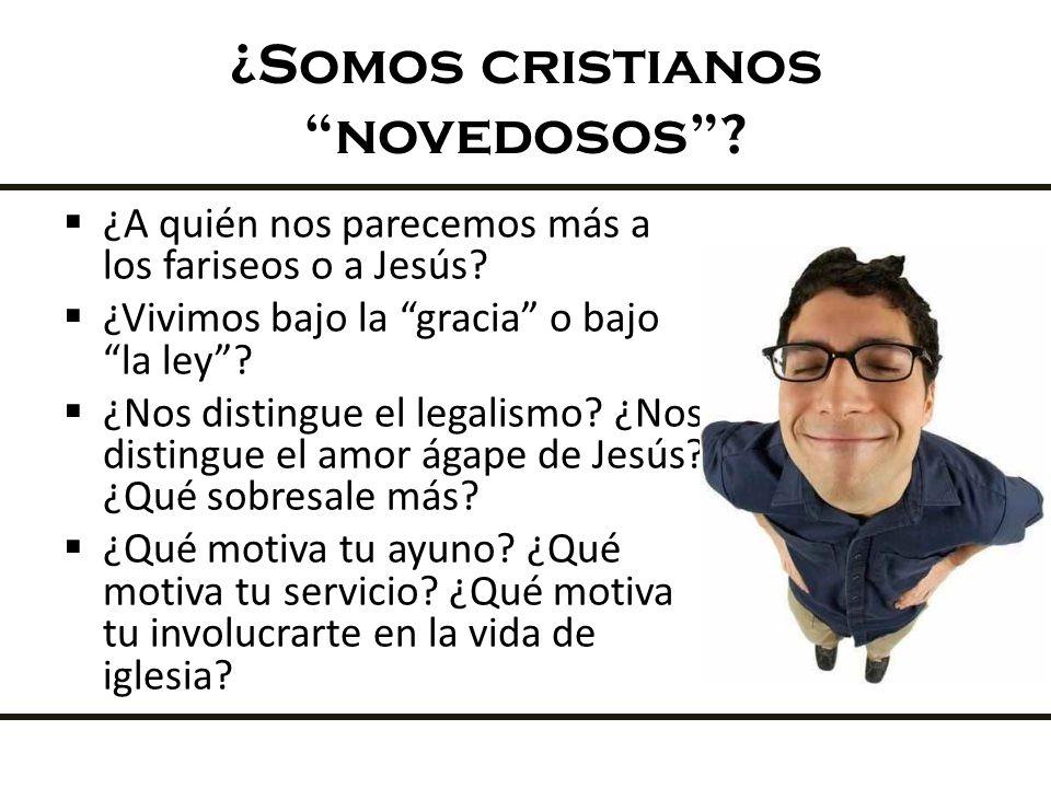 ¿Somos cristianos novedosos