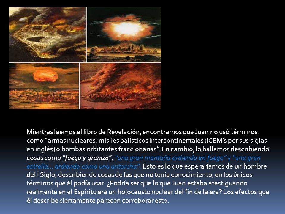 Mientras leemos el libro de Revelación, encontramos que Juan no usó términos como armas nucleares, misiles balísticos intercontinentales (ICBM's por sus siglas en inglés) o bombas orbitantes fraccionarias .