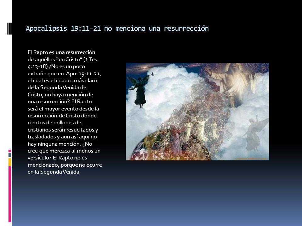 Apocalipsis 19:11-21 no menciona una resurrección