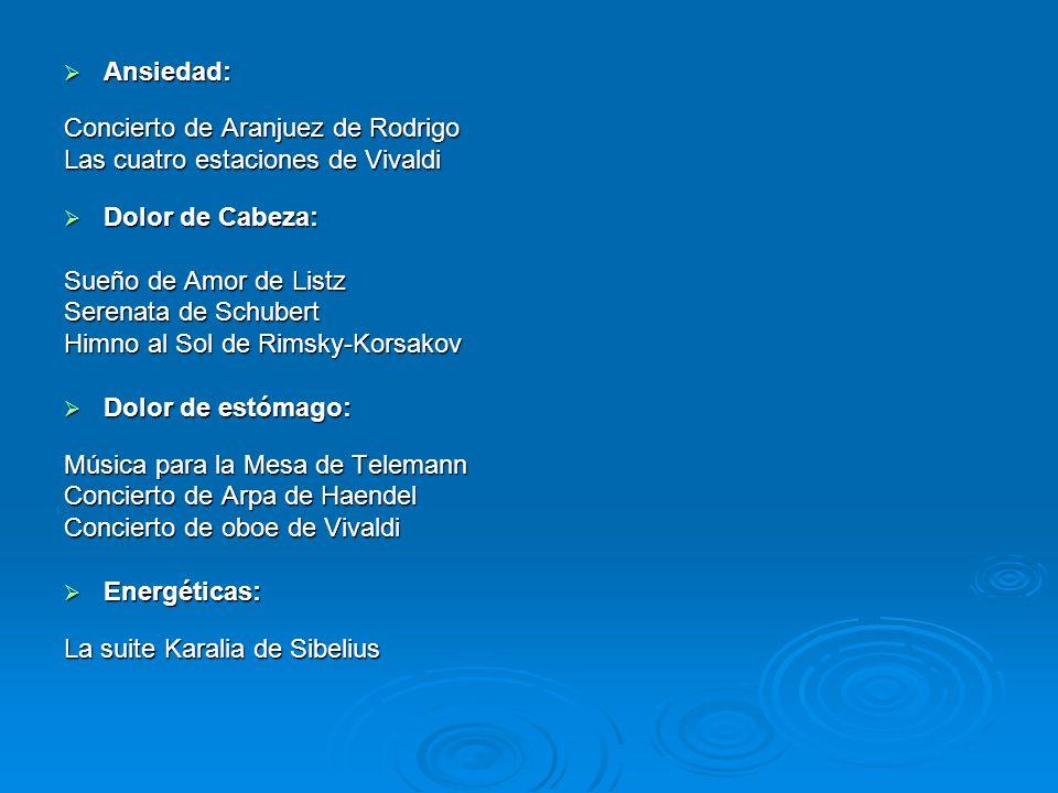 Ansiedad: Concierto de Aranjuez de Rodrigo. Las cuatro estaciones de Vivaldi. Dolor de Cabeza: Sueño de Amor de Listz.