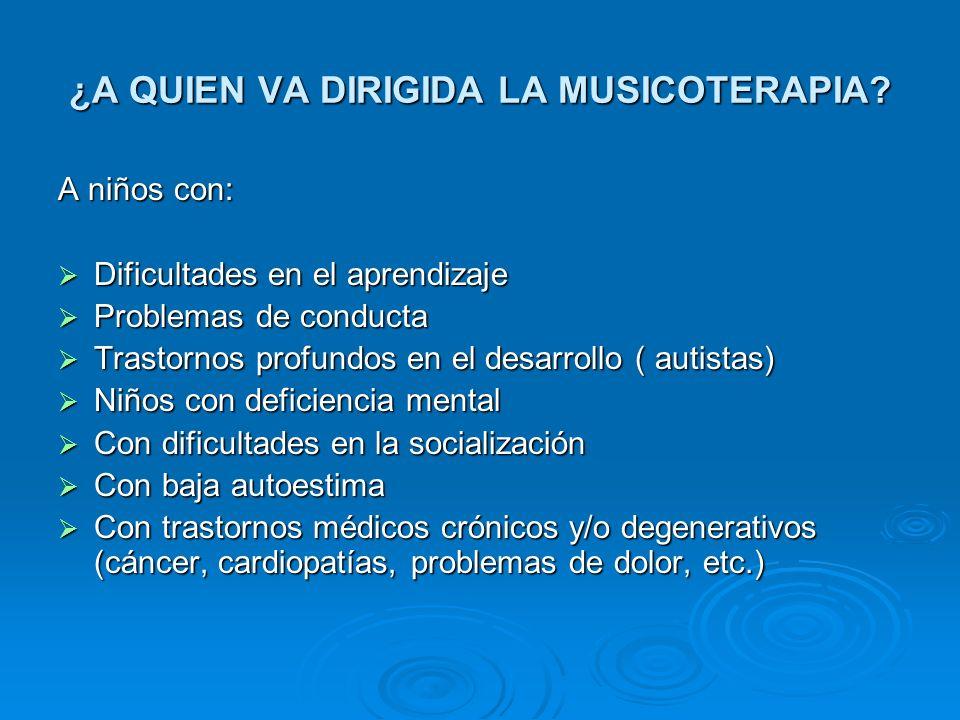 ¿A QUIEN VA DIRIGIDA LA MUSICOTERAPIA