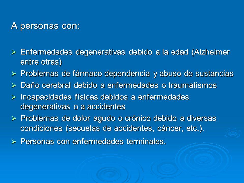 A personas con: Enfermedades degenerativas debido a la edad (Alzheimer entre otras) Problemas de fármaco dependencia y abuso de sustancias.