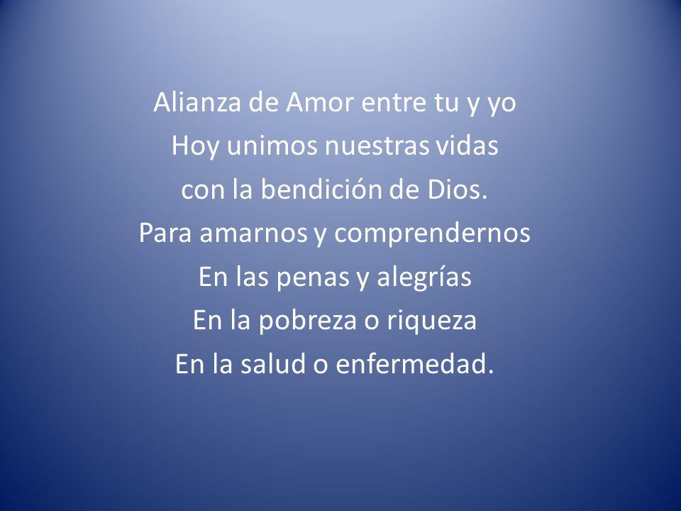 Alianza de Amor entre tu y yo Hoy unimos nuestras vidas con la bendición de Dios.