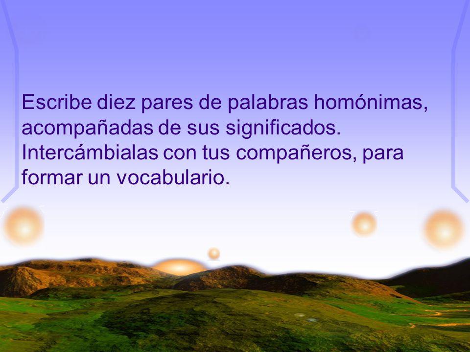 Escribe diez pares de palabras homónimas, acompañadas de sus significados.