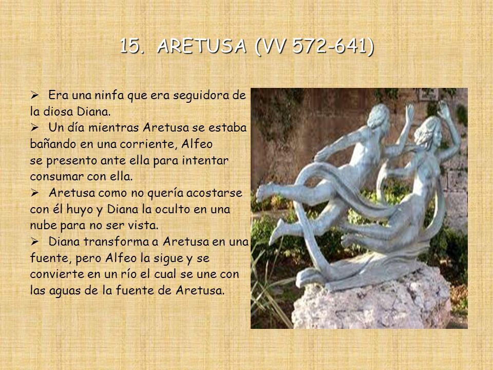 15. ARETUSA (VV 572-641) Era una ninfa que era seguidora de