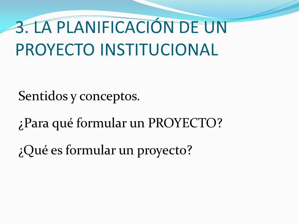 3. LA PLANIFICACIÓN DE UN PROYECTO INSTITUCIONAL