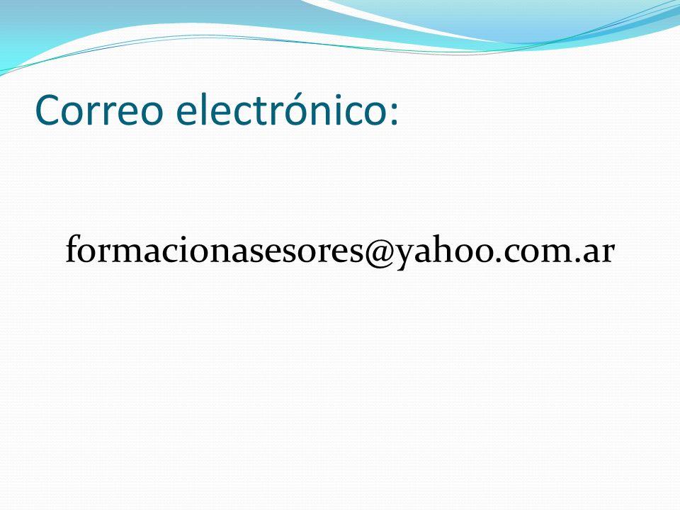 Correo electrónico: formacionasesores@yahoo.com.ar