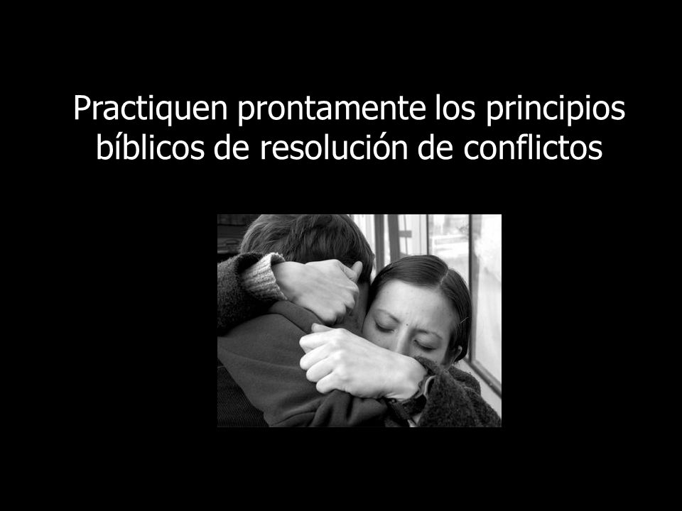 Practiquen prontamente los principios bíblicos de resolución de conflictos