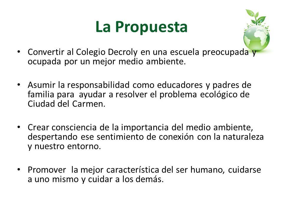 La Propuesta Convertir al Colegio Decroly en una escuela preocupada y ocupada por un mejor medio ambiente.