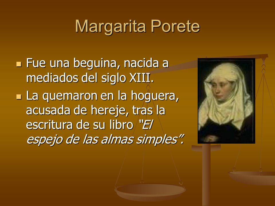 Margarita Porete Fue una beguina, nacida a mediados del siglo XIII.