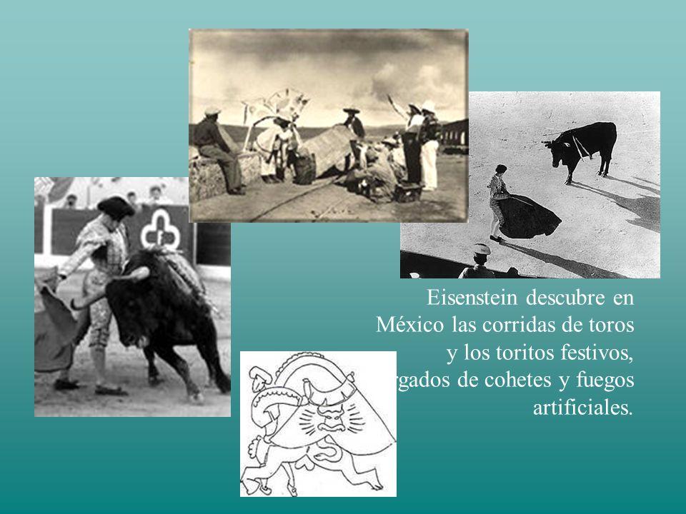 Eisenstein descubre en México las corridas de toros y los toritos festivos, cargados de cohetes y fuegos artificiales.