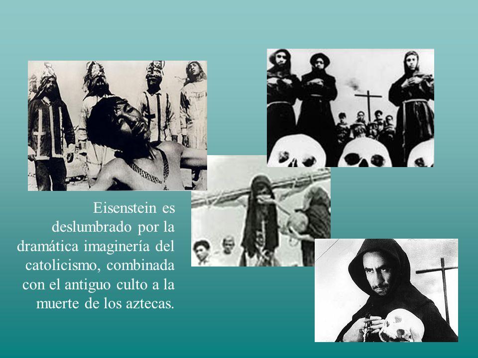Eisenstein es deslumbrado por la dramática imaginería del catolicismo, combinada con el antiguo culto a la muerte de los aztecas.