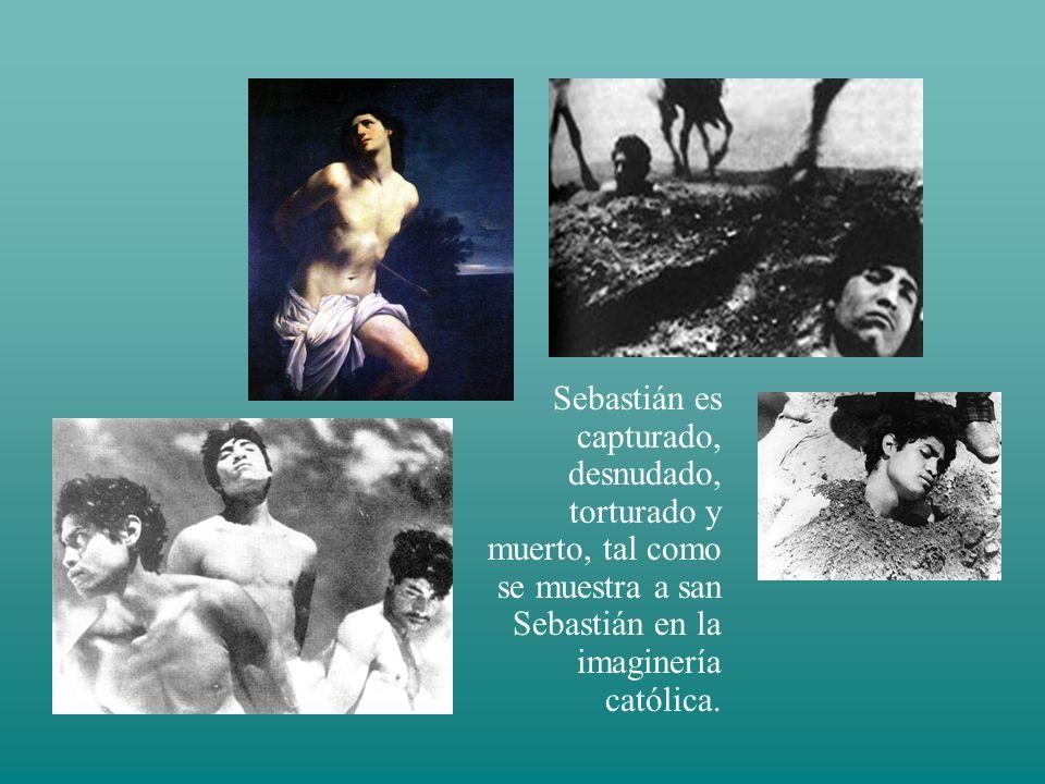 Sebastián es capturado, desnudado, torturado y muerto, tal como se muestra a san Sebastián en la imaginería católica.