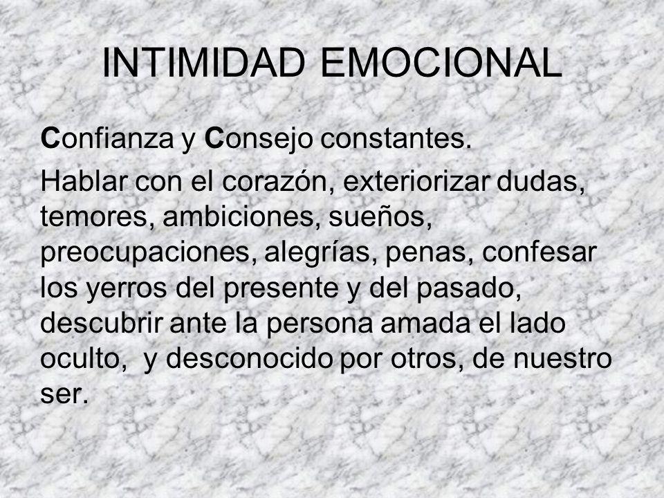INTIMIDAD EMOCIONAL Confianza y Consejo constantes.