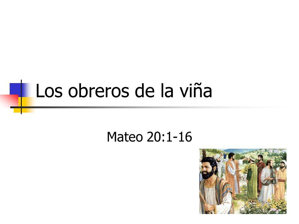 Los obreros de la viña Mateo 20:1-16