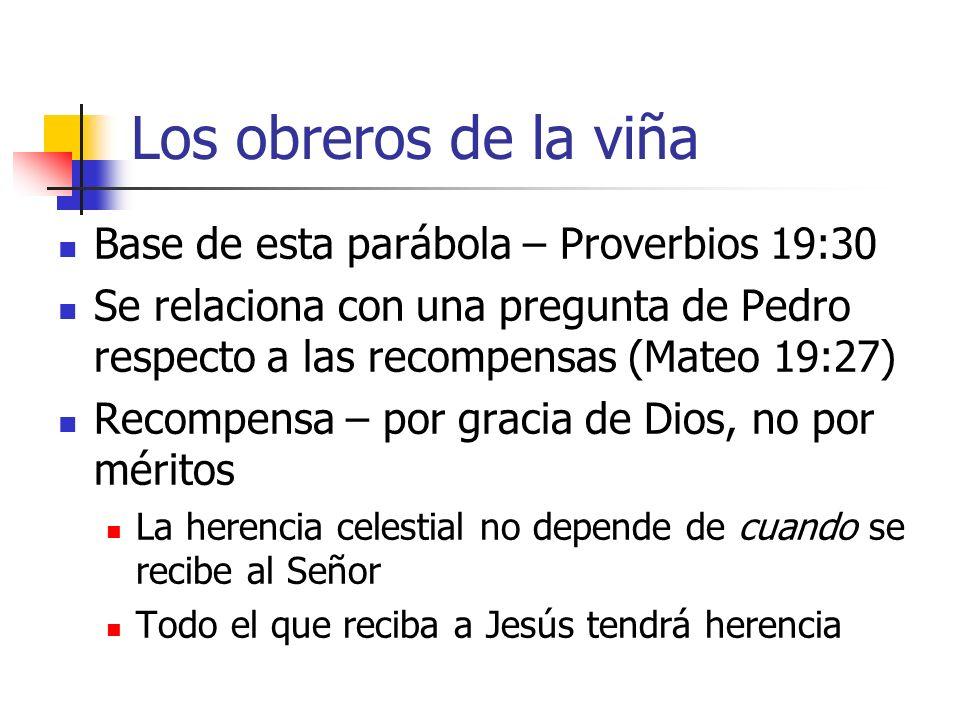 Los obreros de la viña Base de esta parábola – Proverbios 19:30