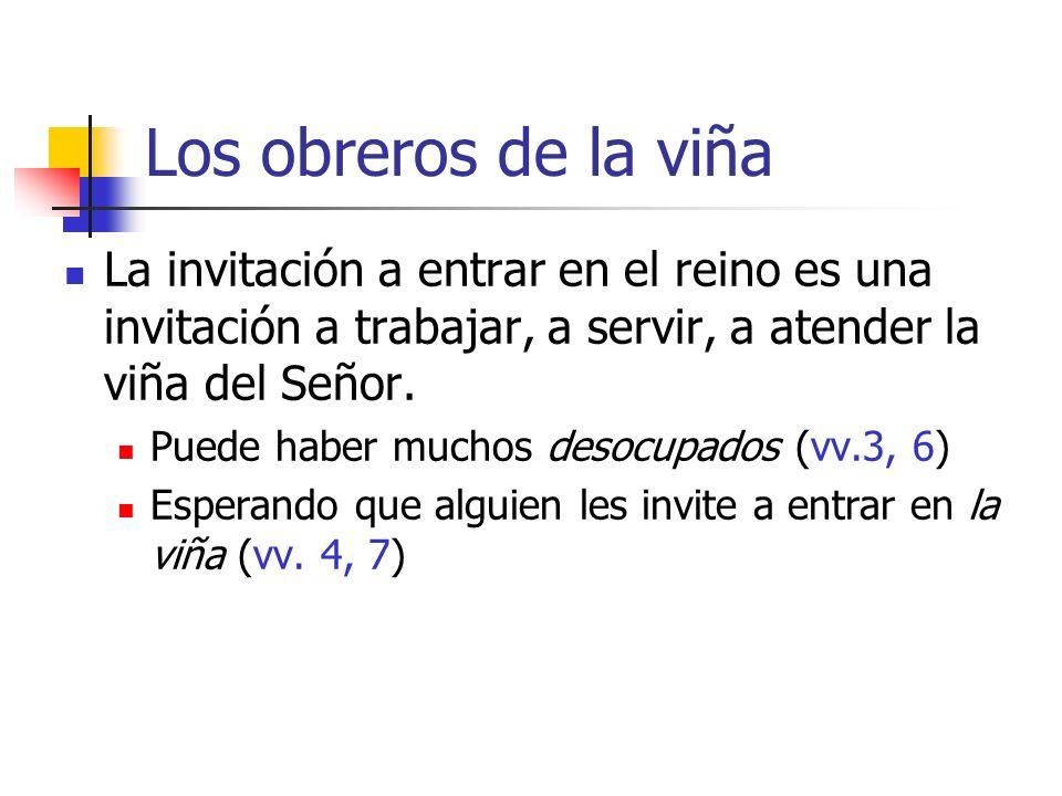 Los obreros de la viña La invitación a entrar en el reino es una invitación a trabajar, a servir, a atender la viña del Señor.