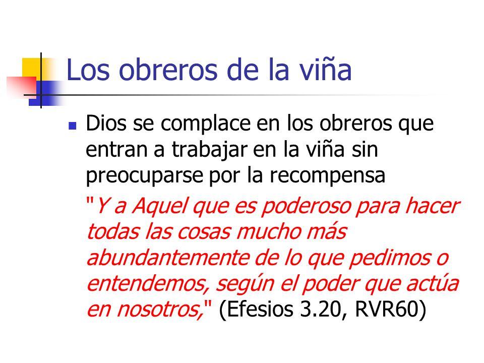 Los obreros de la viña Dios se complace en los obreros que entran a trabajar en la viña sin preocuparse por la recompensa.