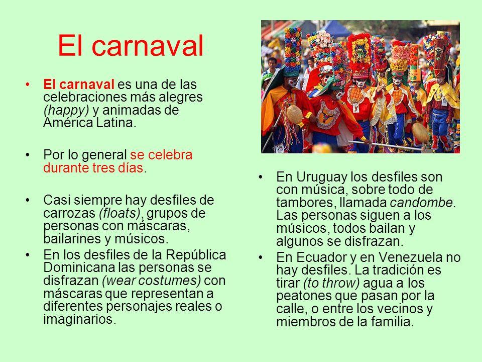El carnaval El carnaval es una de las celebraciones más alegres (happy) y animadas de América Latina.