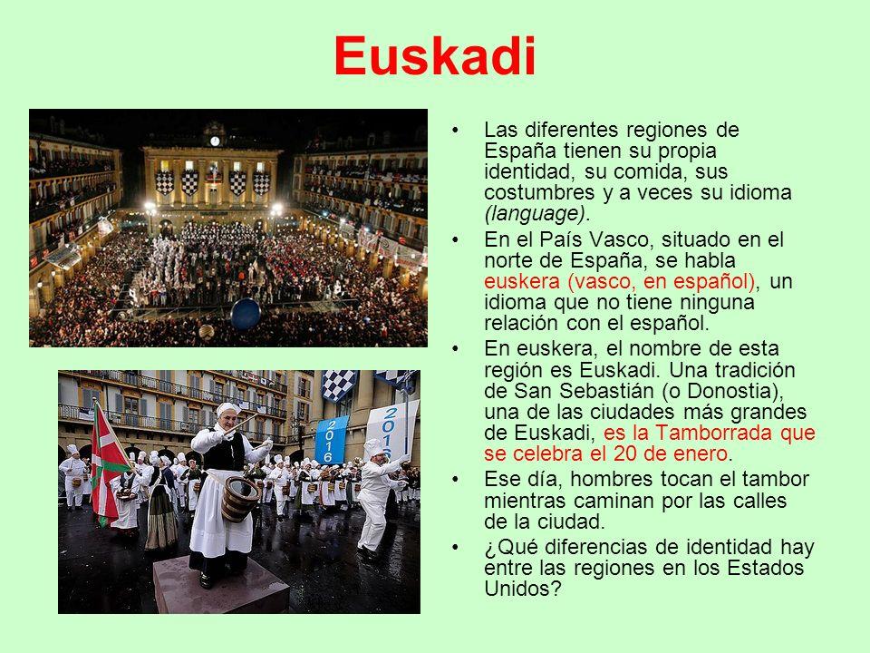 Euskadi Las diferentes regiones de España tienen su propia identidad, su comida, sus costumbres y a veces su idioma (language).