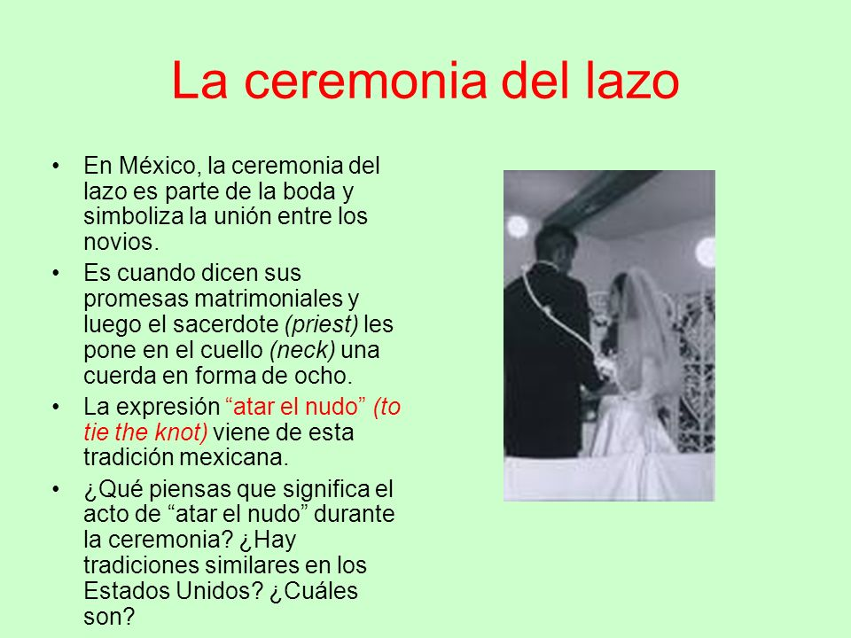 La ceremonia del lazo En México, la ceremonia del lazo es parte de la boda y simboliza la unión entre los novios.
