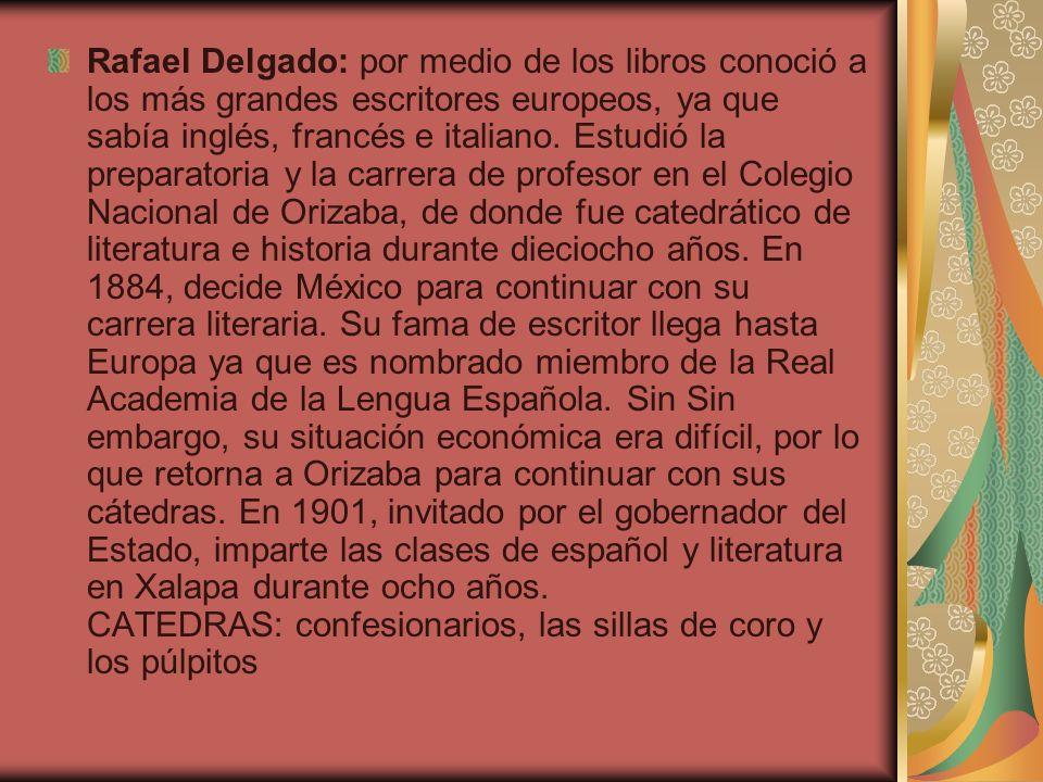 Rafael Delgado: por medio de los libros conoció a los más grandes escritores europeos, ya que sabía inglés, francés e italiano.