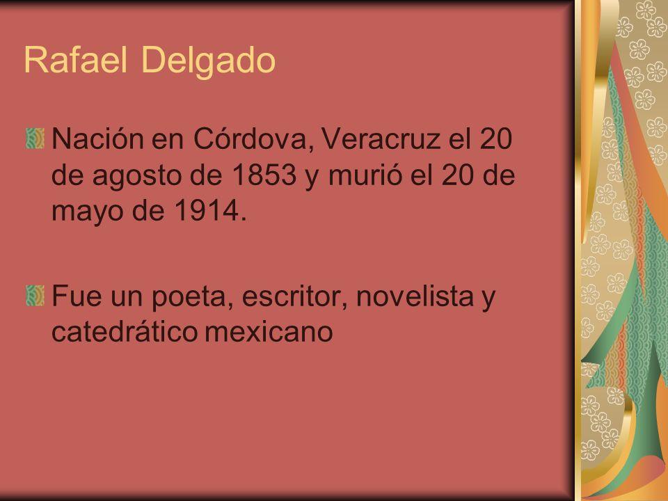 Rafael Delgado Nación en Córdova, Veracruz el 20 de agosto de 1853 y murió el 20 de mayo de 1914.