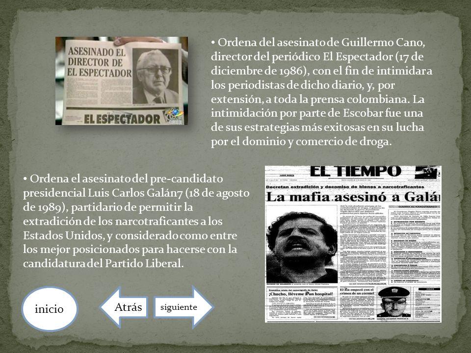 Ordena del asesinato de Guillermo Cano, director del periódico El Espectador (17 de diciembre de 1986), con el fin de intimidar a los periodistas de dicho diario, y, por extensión, a toda la prensa colombiana. La intimidación por parte de Escobar fue una de sus estrategias más exitosas en su lucha por el dominio y comercio de droga.