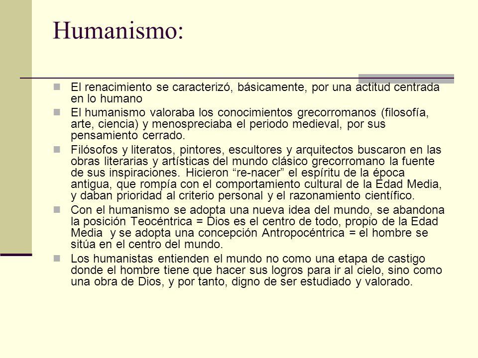 Humanismo: El renacimiento se caracterizó, básicamente, por una actitud centrada en lo humano.