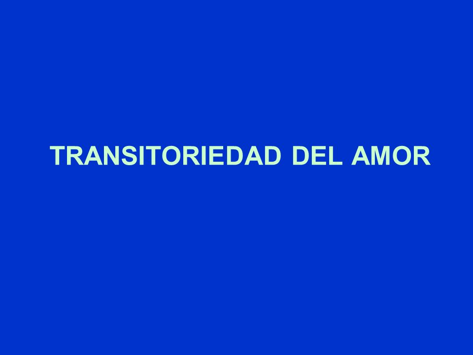 TRANSITORIEDAD DEL AMOR