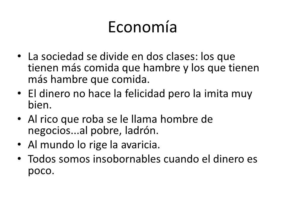Economía La sociedad se divide en dos clases: los que tienen más comida que hambre y los que tienen más hambre que comida.