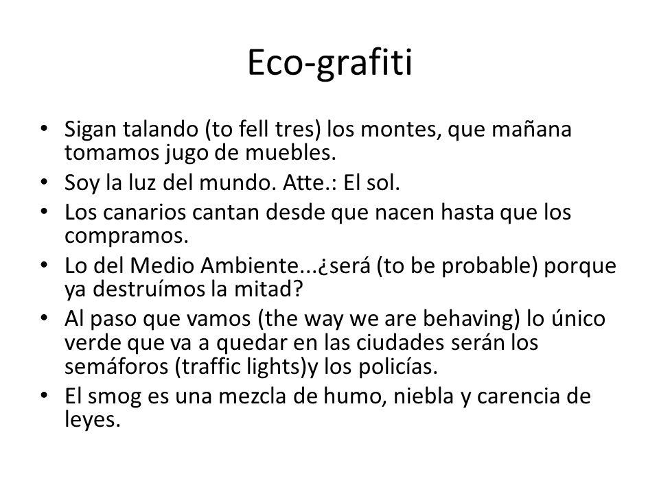 Eco-grafitiSigan talando (to fell tres) los montes, que mañana tomamos jugo de muebles. Soy la luz del mundo. Atte.: El sol.