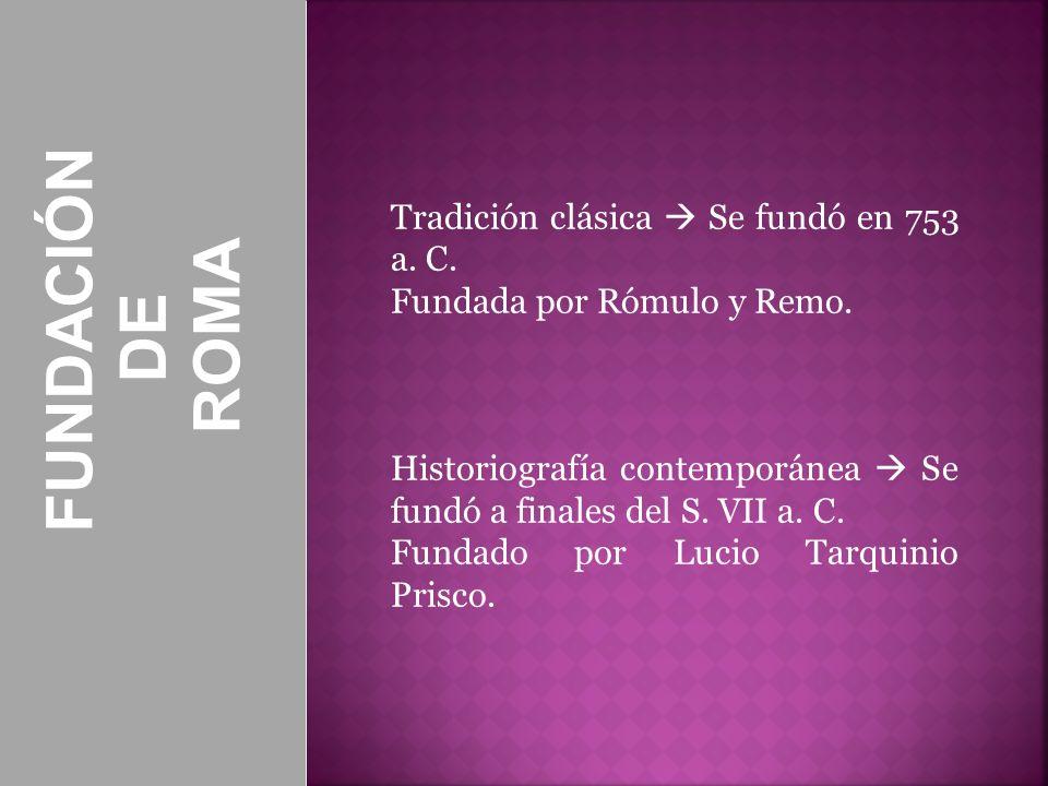 DE FUNDACIÓN ROMA Tradición clásica  Se fundó en 753 a. C.