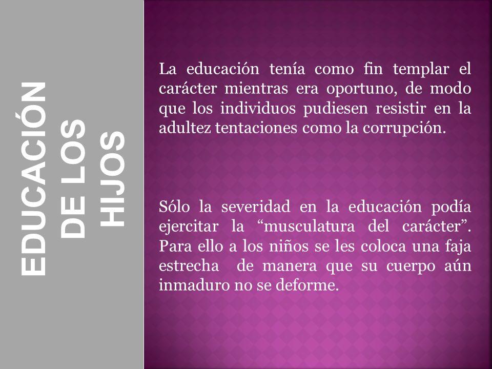 La educación tenía como fin templar el carácter mientras era oportuno, de modo que los individuos pudiesen resistir en la adultez tentaciones como la corrupción.