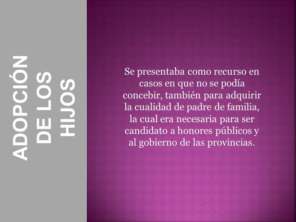 Se presentaba como recurso en casos en que no se podía concebir, también para adquirir la cualidad de padre de familia, la cual era necesaria para ser candidato a honores públicos y al gobierno de las provincias.