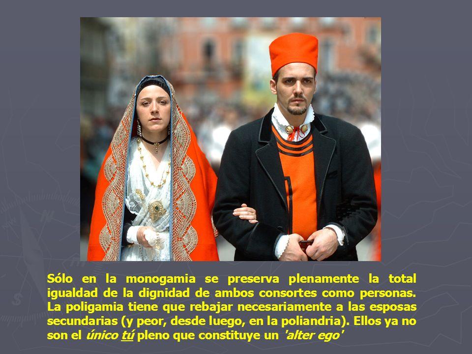 Sólo en la monogamia se preserva plenamente la total igualdad de la dignidad de ambos consortes como personas.