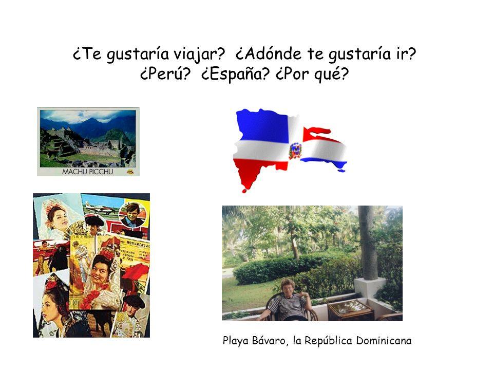 ¿Te gustaría viajar ¿Adónde te gustaría ir ¿Perú ¿España ¿Por qué