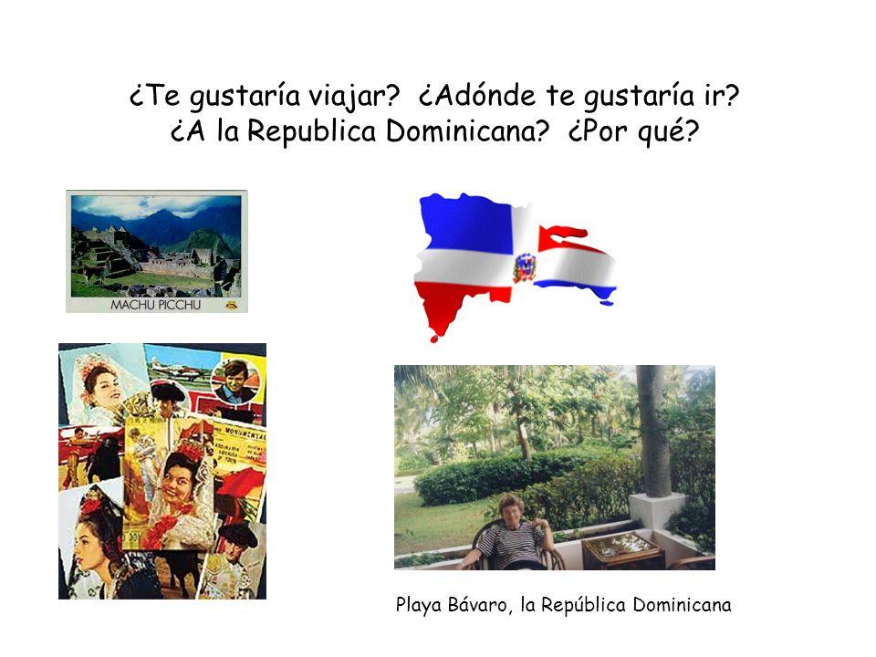 ¿Te gustaría viajar ¿Adónde te gustaría ir ¿A la Republica Dominicana ¿Por qué