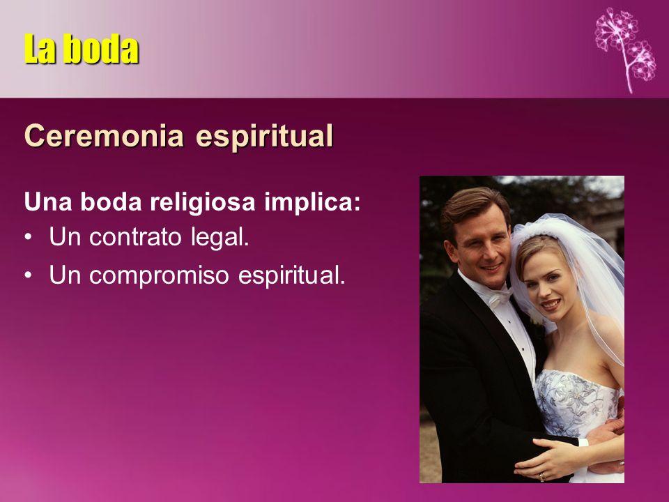 La boda Ceremonia espiritual Una boda religiosa implica: