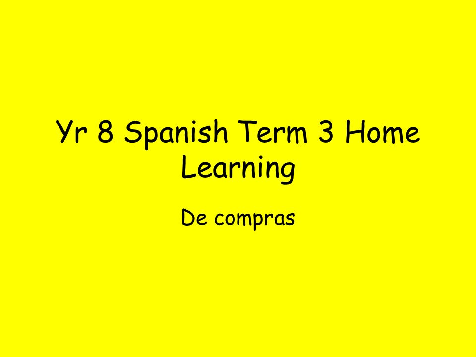 Yr 8 Spanish Term 3 Home Learning