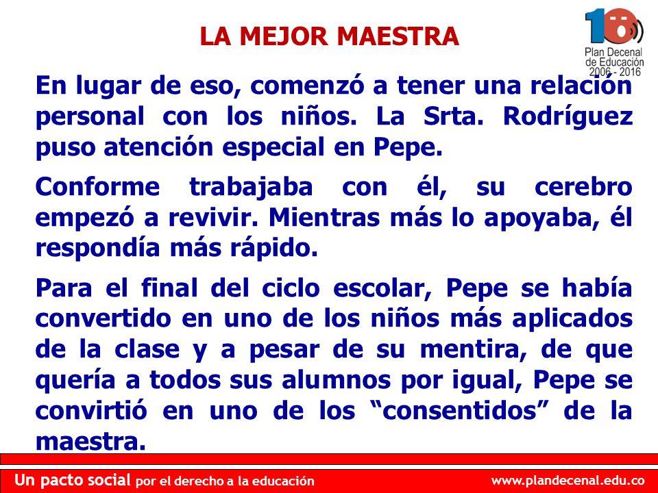 LA MEJOR MAESTRA En lugar de eso, comenzó a tener una relación personal con los niños. La Srta. Rodríguez puso atención especial en Pepe.