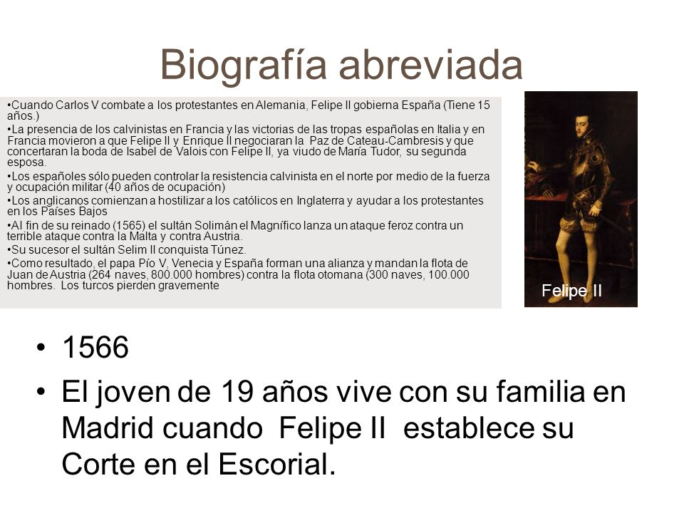 Biografía abreviada Cuando Carlos V combate a los protestantes en Alemania, Felipe II gobierna España (Tiene 15 años.)