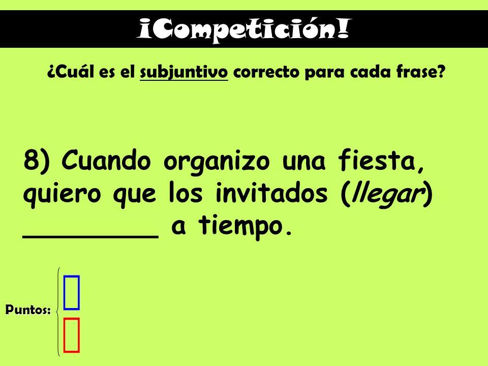 ¡Competición! ¿Cuál es el subjuntivo correcto para cada frase 8) Cuando organizo una fiesta, quiero que los invitados (llegar) ________ a tiempo.