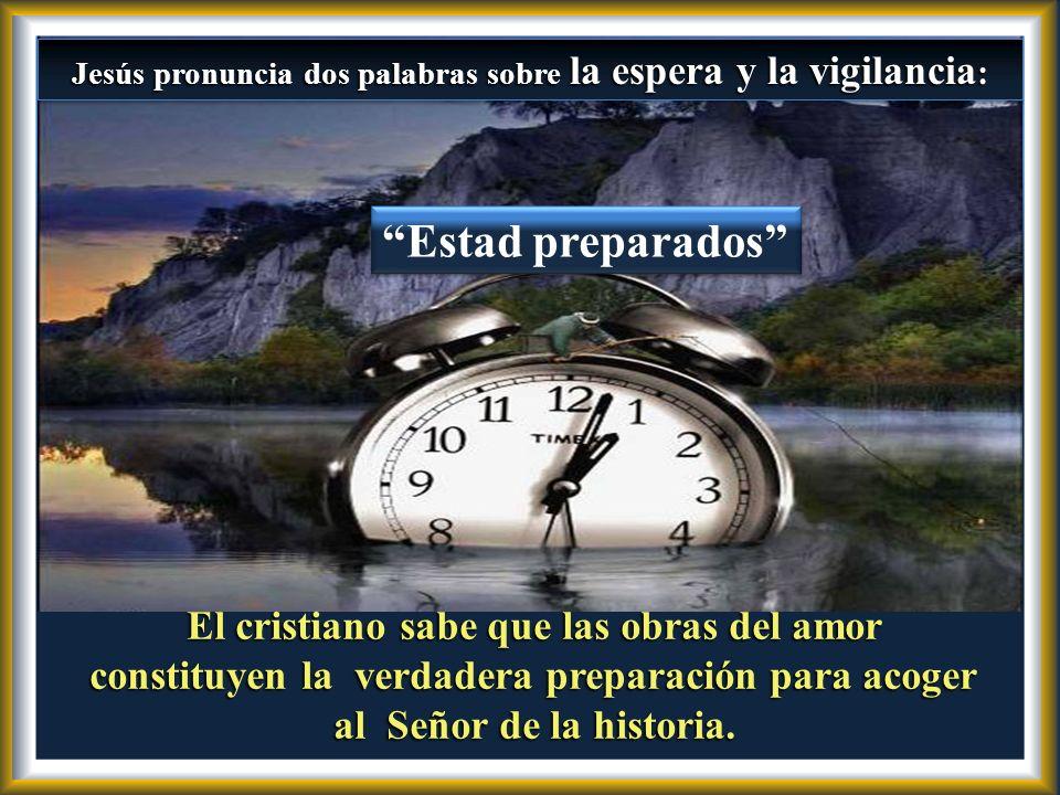 Estad preparados El cristiano sabe que las obras del amor