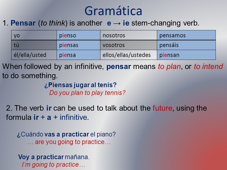 Gramática 1. Pensar (to think) is another e → ie stem-changing verb.