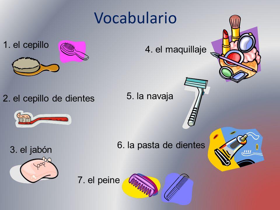 Vocabulario 1. el cepillo 4. el maquillaje 5. la navaja