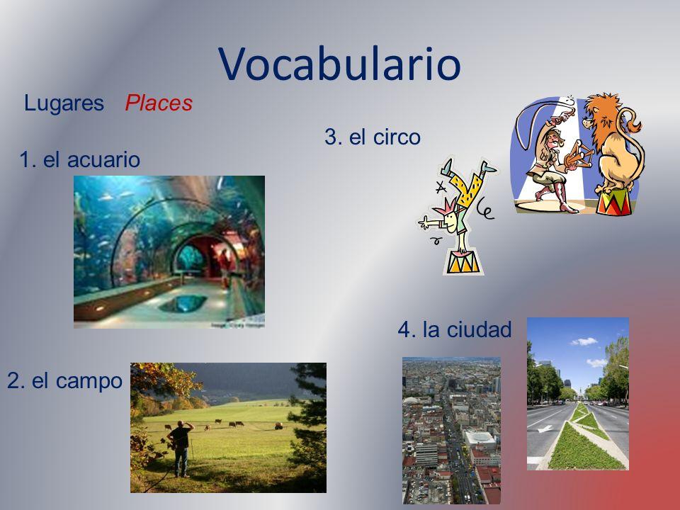 Vocabulario Lugares Places 3. el circo 1. el acuario 4. la ciudad