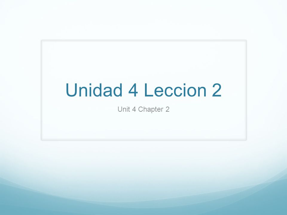Unidad 4 Leccion 2 Unit 4 Chapter 2